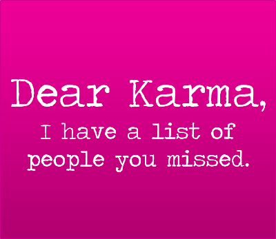 Dear Karma I have a list of people you missed
